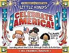 Little hands celebrate America! : learning about the U.S.A through crafts & activities