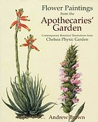 Flower paintings from the apothecaries' garden : contemporary botanical illustrations from Chelsea Physic Garden