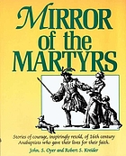 Mirror of the martyrs : stories of courage, inspiringly retold, of 16th century Anabaptists who gave their lives for their faith