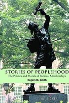 Stories of peoplehood : the politics and morals of political membership