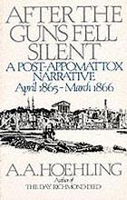 After the guns fell silent : a post-Appomattox narrative, April 1865-March 1866