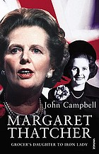 Margaret Thatcher : grocer's daughter to iron lady