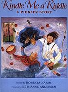 Kindle me a riddle : a pioneer story