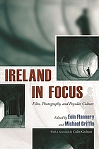 Ireland in focus : film, photography, and popular culture