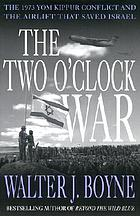 The two o'clock war : the 1973 Yom Kippur conflict and the airlift that saved Israel