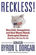 Reckless! : how debt, deregulation, and dark money nearly bankrupted America (and how we can fix it!)