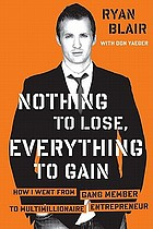 Nothing to lose, everything to gain : how I went from gang member to multimillionaire entrepreneur