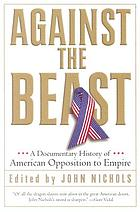 Against the beast : a documentary history of American opposition to empire
