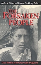 The forsaken people : case studies of the internally displaced