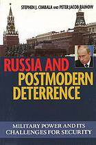Russia and postmodern deterrence : military power and its challenges for security