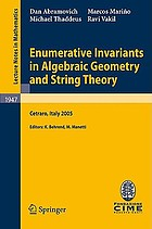 Enumerative invariants in algebraic geometry and string theory : lectures given at the C.I.M.E. Summer School held in Cetraro, Italy, June 6-11, 2005