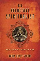 The reluctant spiritualist : the life of Maggie Fox