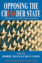 Opposing the crusader state : alternatives to global interventionism