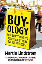 Buyology : how everything we believe about why we buy is wrong