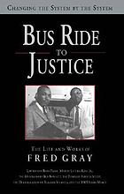 Bus ride to justice : changing the system by the system : the life and works of Fred D. Gray, preacher, attorney, politician