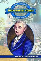 Gouverneur Morris : creating a nation