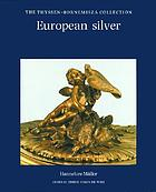 European silver : the Thyssen Bornemisza Collection