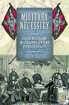 Military necessity : civil-military relations in the Confederacy