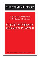 Contemporary German plays II : T. Bernhard, P. Handke, F.X. Kroetz, B. Strauss