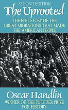 The uprooted; the epic story of the great migrations that made the American people