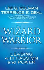 The wizard and the warrior : leading with passion and power