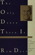 The only dance there is; talks given at the Menninger Foundation, Topeka, Kansas, 1970, and at Spring Grove Hospital, Spring Grove, Maryland, 1972