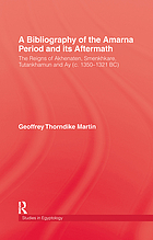 A bibliography of the Amarna Period : the reigns of Akhenaten, Smenkhkare, Tutankhamun, and Ay (c. 1350-1321 BC)