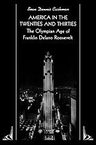 America in the twenties and thirties : the Olympian age of Franklin Delano Roosevelt