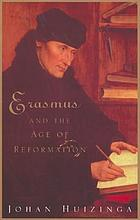 Erasmus and the age of Reformation : with a selection from the letters of Erasmus