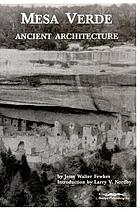 Mesa Verde : ancient architecture : selections from the Smithsonian Institution, Bureau of American Ethnology, Bulletins 41 and 51 from the years 1909 and 1911