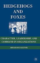 Hedgehogs and foxes : character, leadership, and command in organizations