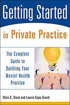 Getting started in private practice : the complete guide to building your mental health practice
