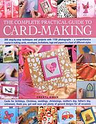 The complete practical guide to card-making : 200 step-by-step techniques and projects with 1110 photographs