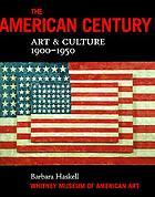 The American century : art & culture, 1900-1950