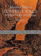 Complete songs for solo voice and piano : from the Breitkopf & Härtel complete works edition