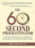 The 60 second procrastinator : sixty solid techniques to jump-start any project and get your life in gear!
