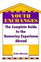 Youth exchanges : the complete guide to the homestay experience abroad