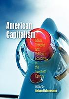 American capitalism : social thought and political economy in the twentieth century