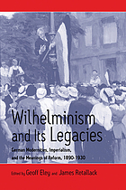 Wilhelminism and its legacies : German modernities, Imperialism, and the meanings of reform, 1890-1930 : essays for Hartmut Pogge von Strandmann