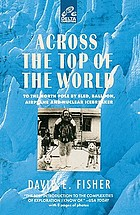 Across the top of the world : to the North Pole by sled, balloon, airplane, and nuclear icebreaker