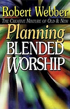 Planning blended worship : the creative mixture of old and new