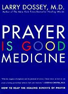 Prayer is good medicine : how to reap the healing benefits of prayer