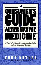 "A consumer's guide to ""alternative medicine"" : a close look at homeopathy, acupuncture, faith-healing, and other unconventional treatments"