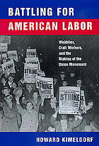 Battling for American labor : wobblies, craft workers, and the making of the union movement