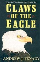 Claws of the eagle : a novel of Tom Horn and the Apache Kid