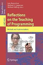 Reflections on the teaching of programming : methods and implementationsReflections on the Teaching of Programming Methods and Implementations