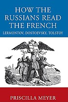 How the Russians read the French Lermontov, Dostoevsky, Tolstoy