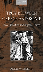 Troy between Greece and Rome : local tradition and imperial power