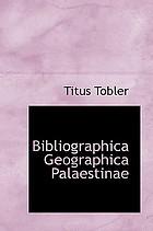 Bibliographia geographica Palaestinae : kritische uebersicht gedruckter und ungedruckter beschreibungen der reisen ins Heilige land