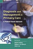 Diagnosis and management in primary care : a problem-based approach